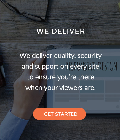 We deliver quality, security and support on every site to ensure you're there when your viewers are.